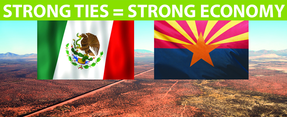 "Flags of Mexico and Arizona are shown in front of a border frontier with the words ""Strong Ties (equal) Strong Economy"""